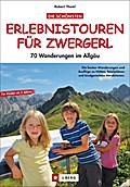 Die schönsten Erlebnistouren für Zwergerl: 70 ...