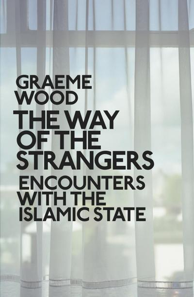 the-way-of-the-strangers-encounters-with-the-islamic-state-the-islamic-state-and-the-world-it-want