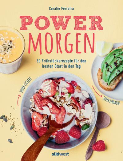 Power-Morgen  30 Frühstücksrezepte für den besten Start in den Tag  Deutsch  ca. 30 Farbfotos