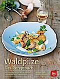 Waldpilze  Das Rezeptbuch; Heimische Arten be ...