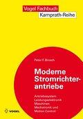 Moderne Stromrichterantriebe: Antriebssystem - Leistungselektronik - Maschinen - Mechatronik - Motion Control (Kamprath-Reihe)