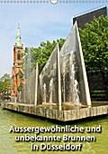 Aussergewöhnliche und unbekannte Brunnen in Düsseldorf (Wandkalender 2018 DIN A3 hoch)