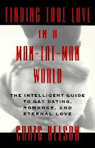 finding-true-love-in-a-man-eat-man-world-the-intelligent-guide-to-gay-dating-sex-romance-and-ete