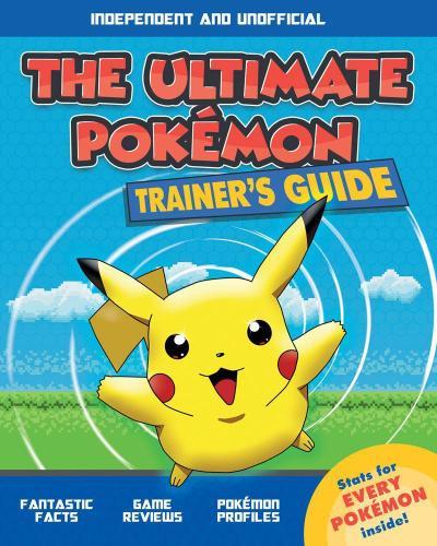 The Ultimate Pokemon Trainer`s Guide