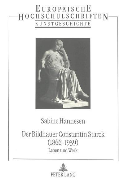 Der Bildhauer Constantin Starck (1866 - 1939)