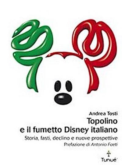 Topolino e il fumetto Disney italiano. Storia, fasti, declino e nuove prospettive