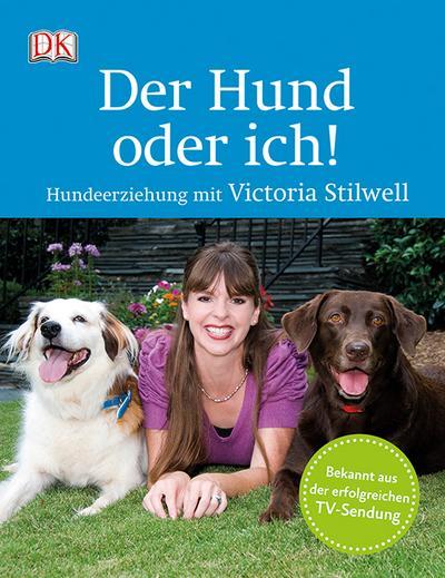 Der Hund oder ich!  Hundeerziehung mit Victoria Stilwell  Deutsch  über 80 Farbfotografien
