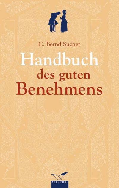 Das Handbuch des guten Benehmens - Berlin Bibliographisches Institut - Gebundene Ausgabe, Deutsch, C. Bernd Sucher, ,