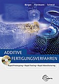 Additive Fertigungsverfahren: Rapid Prototyping, Rapid Tooling, Rapid Manufacturing
