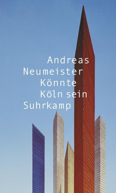 Könnte Köln sein: Städte. Baustellen. Roman