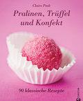 Pralinen, Trüffel und Konfekt: 90 klassische  ...