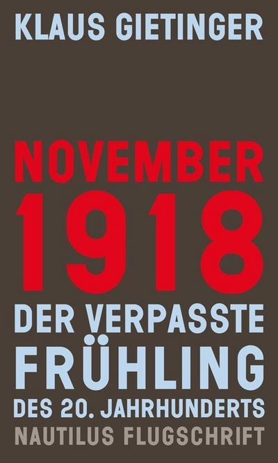 November 1918 – Der verpasste Frühling des 20. Jahrhunderts (Nautilus Flugschrift)