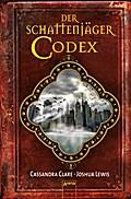 Der Schattenjäger-Codex: Chroniken der Unterw ...