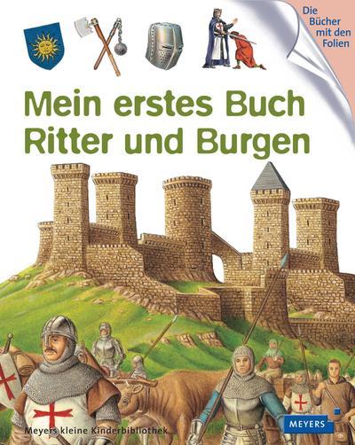 Mein erstes Buch Ritter und Burgen: Meyers kleine Kinderbibliothek (Meyers Kinderbibliothek - mein erstes...)