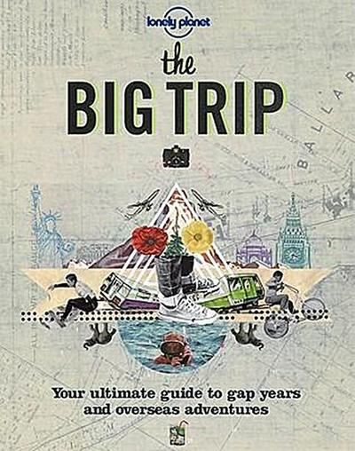 lonely-planet-the-big-trip-lonely-planet-the-big-trip-your-ultimate-guide-to-gap-years-overseas-