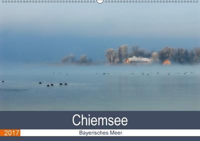Chiemsee - Bayerisches Meer (Wandkalender 2017 DIN A2 quer)