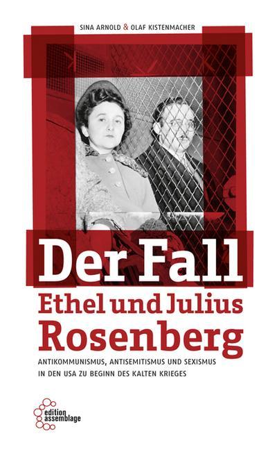 Der Fall Ethel und Julius Rosenberg: Antikommunismus, Antisemitismus und Sexismus in den USA zu Beginn des Kalten Krieges