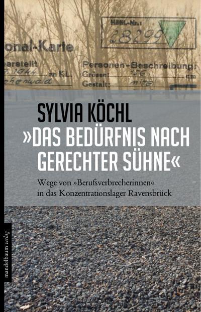 »Das Bedürfnis nach gerechter Sühne«: Wege von »Berufsverbrecherinnen« in das Konzentrationslager Ravensbrück