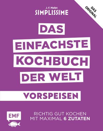 Simplissime – Das einfachste Kochbuch der Welt: Vorspeisen  Richtig gut kochen mit maximal 6 Zutaten  Deutsch
