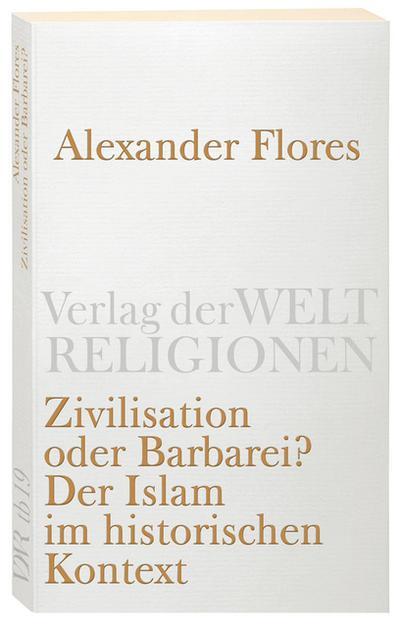Zivilisation oder Barbarei?: Der Islam im historischen Kontext (Verlag der Weltreligionen)