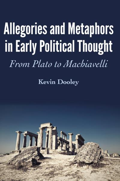 allegories-and-metaphors-in-early-political-thought-from-plato-to-machiavelli