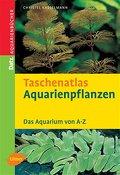 Taschenatlas Aquarienpflanzen: 200 Arten für  ...