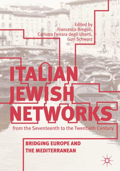 italian-jewish-networks-from-the-seventeenth-to-the-twentieth-century-bridging-europe-and-the-medit