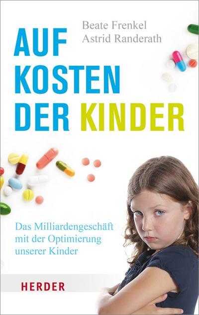 Auf Kosten der Kinder: Das Milliardengeschäft mit der Optimierung unserer Kinder (Herder Spektrum)