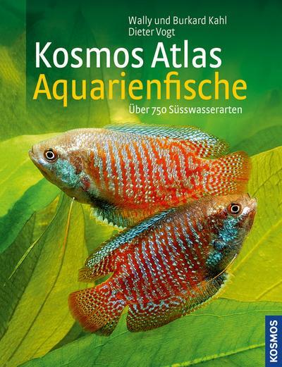Kosmos Atlas Aquarienfische: über 750 Süsswasserarten