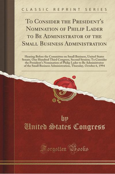 To Consider the President`s Nomination of Philip Lader to Be Administrator of the Small Business Administration