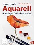 Handbuch Aquarell: Grundlagen Techniken Motiv ...