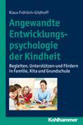 Angewandte Entwicklungspsychologie der Kindheit: Begleiten, Unterstützen und Fördern in Familie, Kita und Grundschule