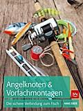 Angelknoten & Vorfachmontagen  ; Die sichere  ...