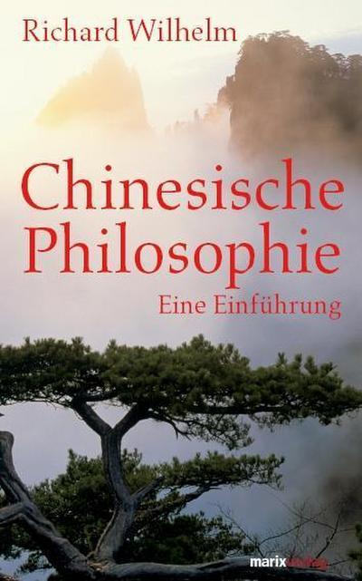 Chinesische Philosophie: Eine Einführung. Mit einem ausführlichen Literaturverzeichnis und einer Zeittafel versehen (Fernöstliche Klassiker)