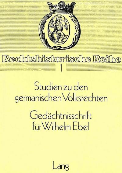 Studien zu den germanischen Volksrechten. Gedächtnisschrift für Wilhelm Ebel