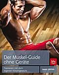 Der Muskel-Guide ohne Geräte; Trainieren mit  ...