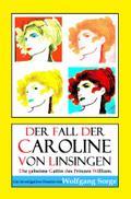 Der Fall der Caroline von Linsingen: Die geheime Gattin des Prinzen William.