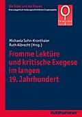 Fromme Lektüre und kritische Exegese im langen 19. Jahrhundert: Von frommer Lektüre bis zur kritischen Exegese (Die Bibel und die Frauen)