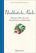 Norddeutsche Küche: Rezepte, Bräuche und Gesc ...