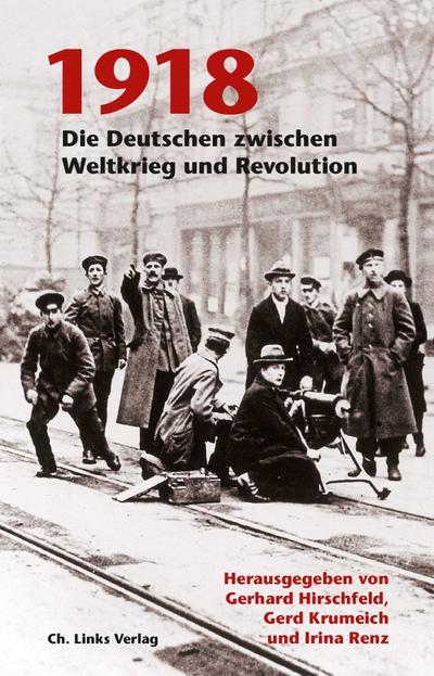1918: Die Deutschen zwischen Weltkrieg und Revolution