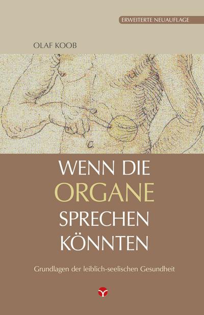 Wenn die Organe sprechen könnten: Grundlagen der leiblich-seelischen Gesundheit - Info 3 - Taschenbuch, Deutsch, Olaf Koob, Grundlagen der leiblich-seelischen Gesundheit, Grundlagen der leiblich-seelischen Gesundheit
