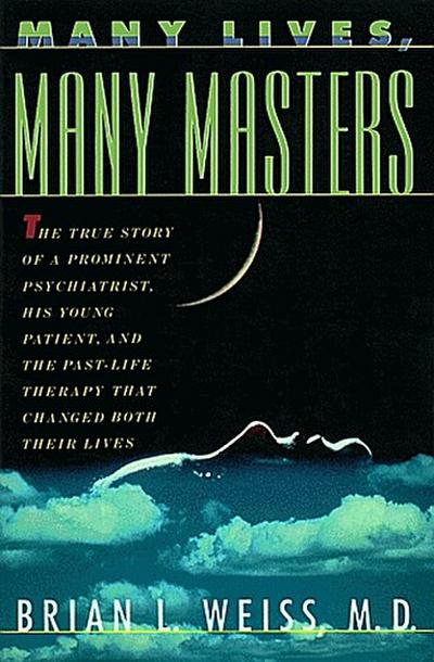 many-lives-many-masters-the-true-story-of-a-prominent-psychiatrist-his-young-patient-and-the-pas