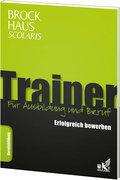 Brockhaus Scolaris Trainer: Erfolgreich bewerben: Für Ausbildung und Beruf