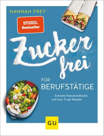 Zuckerfrei für Berufstätige  Schnelle Feierabendküche und easy To-go-Rezepte  GU Kochen & Verwöhnen Diät und Gesundheit  Deutsch