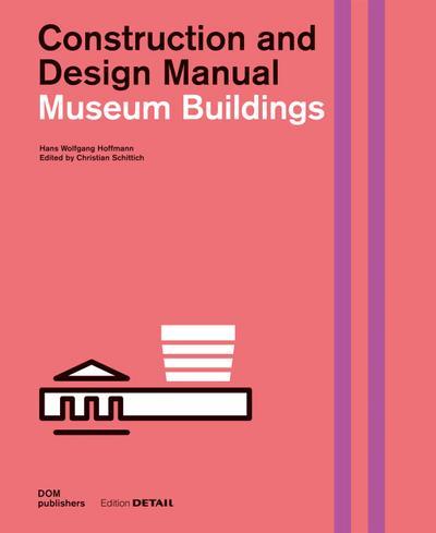 Museum Buildings: Construction and Design Manual (DETAIL Special) - DETAIL - Gebundene Ausgabe, Englisch, Hans Wolfgang Hoffmann, Construction and Design Manual, Construction and Design Manual