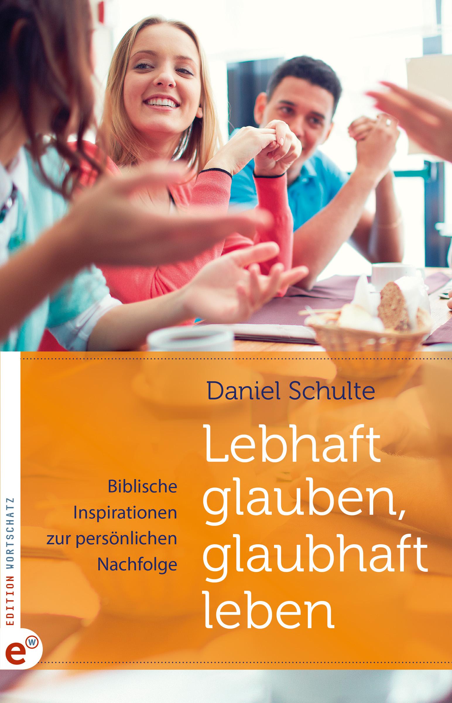 Lebhaft-glauben-glaubhaft-leben-Daniel-Schulte