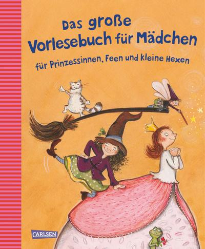 Das große Vorlesebuch für Mädchen: für Prinzessinnen, Feen und kleine Hexen