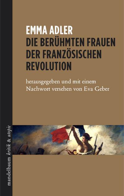 Die berühmten Frauen der französischen Revolution: herausgegeben und mit einem Nachwort versehen von Eva Geber