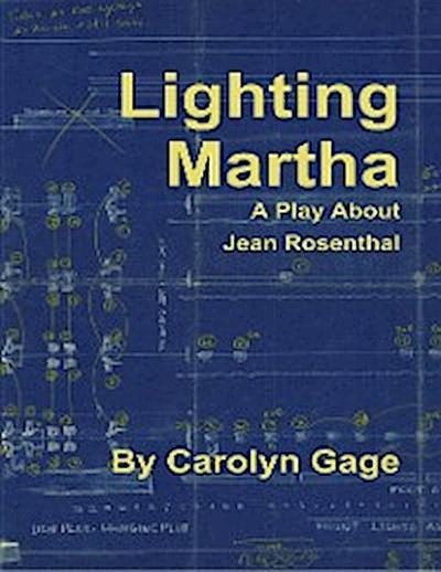 Lighting Martha : A One - Act Play About Jean Rosenthal
