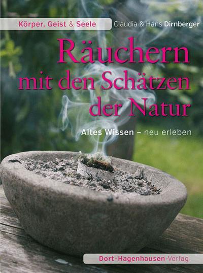 Räuchern mit den Schätzen der Natur: Altes Wissen - neu erleben (Körper, Geist & Seele)